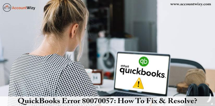 QuickBooks Error 80070057: How To Fix And Resolve?