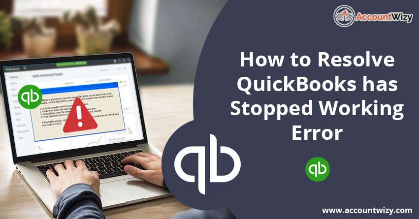 How to Resolve QuickBooks has Stopped Working Error