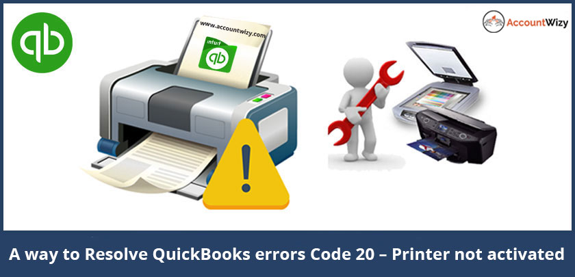 A way to Resolve QuickBooks errors Code 20 – Printer not activated