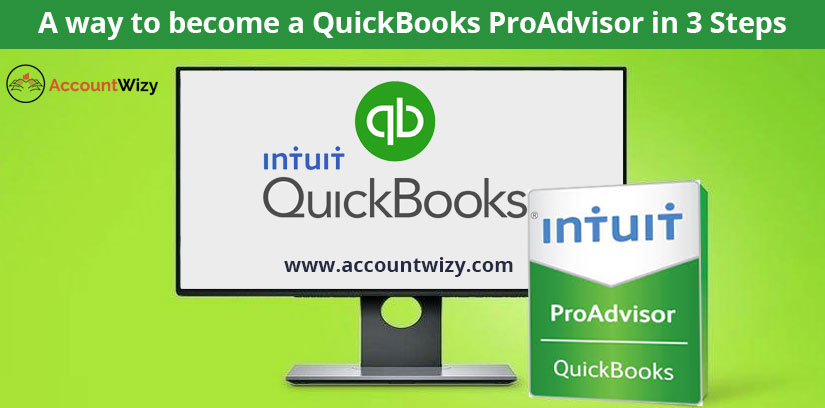 A way to become a QuickBooks ProAdvisor in 3 Steps