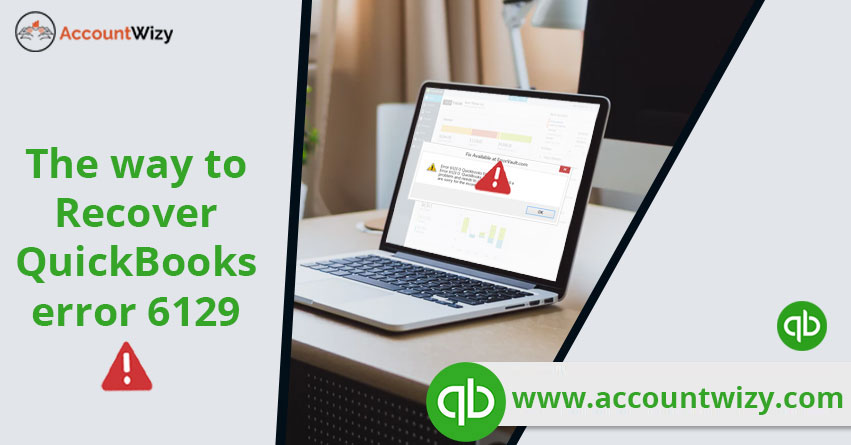 The way to Recover QuickBooks error 6129