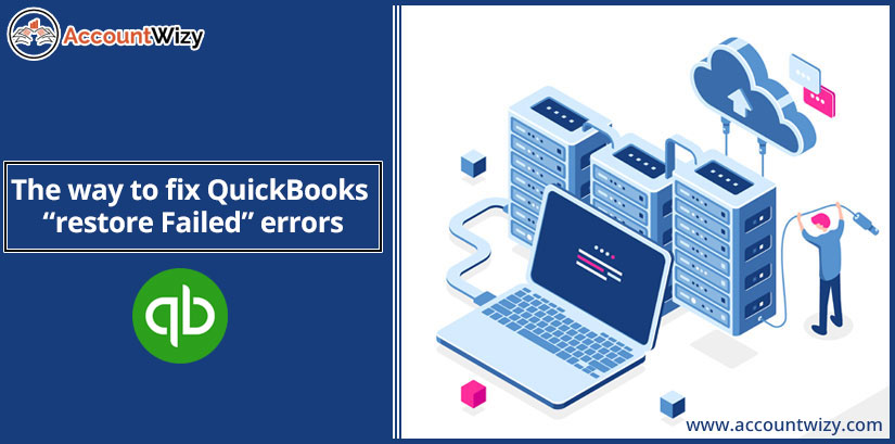 "The way to fix QuickBooks ""restore Failed"" errors"