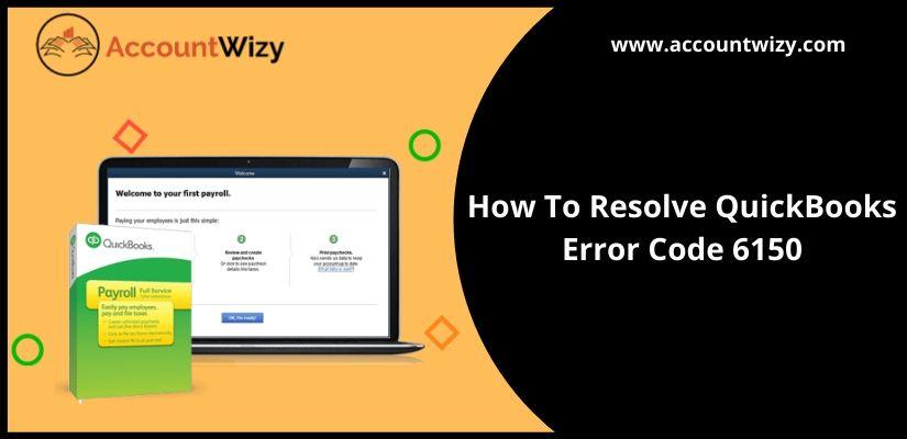 How To Resolve QuickBooks Error Code 6150