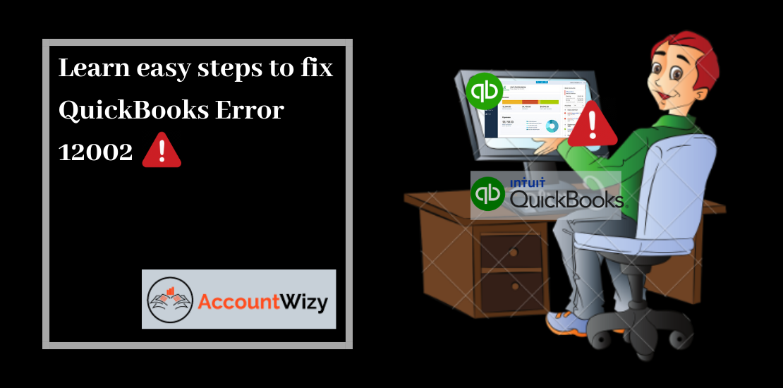 Learn easy steps to fix QuickBooks Error 12002