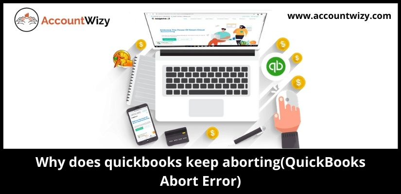 Why does quickbooks keep aborting(QuickBooks Abort Error)