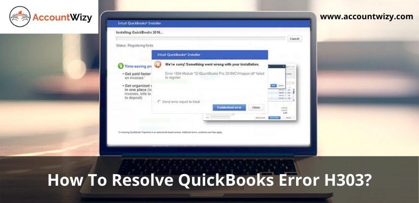 How To Resolve QuickBooks Error H303?