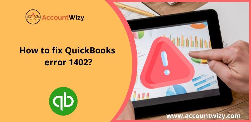How to fix QuickBooks error 1402?