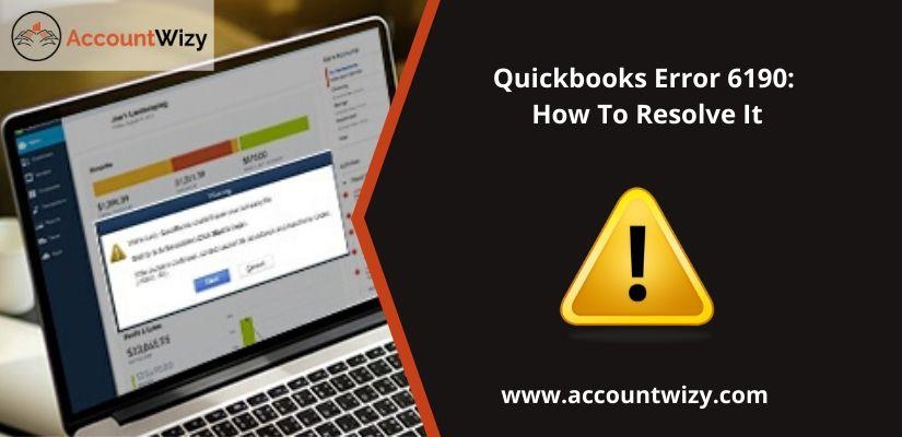 Quickbooks Error 6190: How To Resolve It