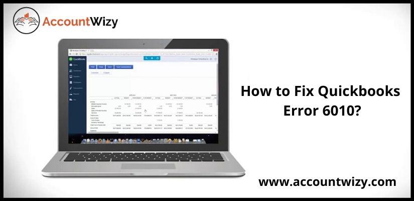 How to Fix Quickbooks Error 6010?