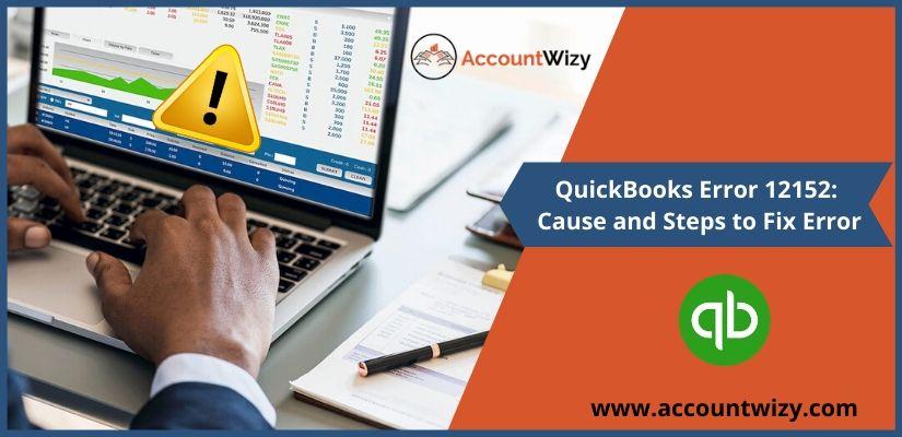 QuickBooks Error 12152: Cause and Steps to Fix Error