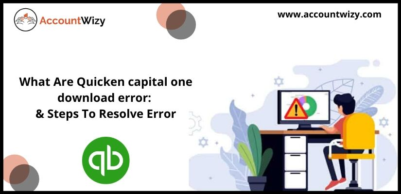 What Are Quicken capital one download error & Steps To Resolve Error