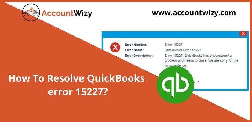 How To Resolve QuickBooks error 15227?