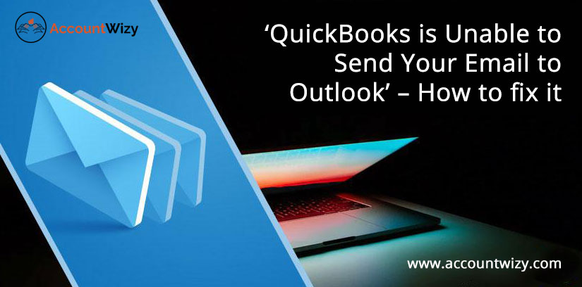 'QuickBooks is Unable to Send Your Email to Outlook' - How to fix it