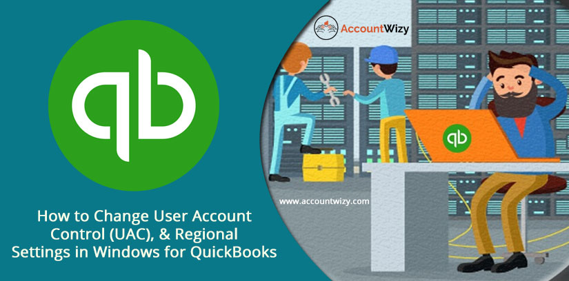 How to Change User Account Control (UAC), & Regional Settings in Windows for QuickBooks