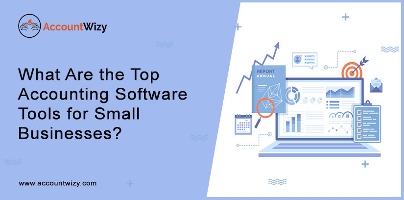 What Are the Top Accounting Software Tools for Small Businesses