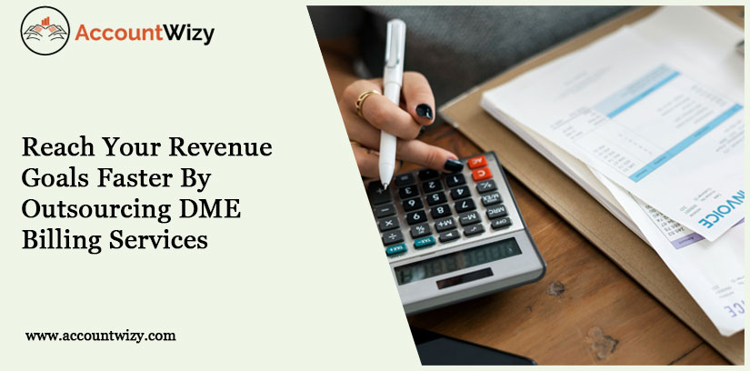 Reach Your Revenue Goals Faster By Outsourcing DME Billing Services