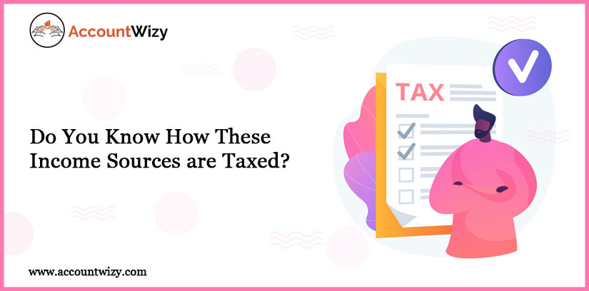 Do You Know How These Income Sources are Taxed?