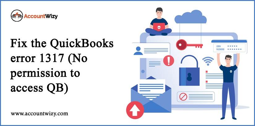 Fix the QuickBooks Error 1317 (No Permission to Access QB)